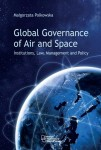 Global Governance of Air and Space. Institutions, Law, Management and Policy